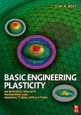 Basic Engineering Plasticity: An Introduction with Engineering and Manufacturing Applications (Paperback)