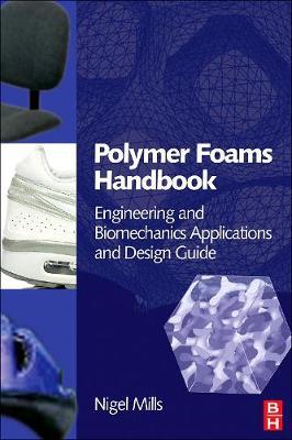 Polymer Foams Handbook: Engineering and Biomechanics Applications and Design Guide (Hardback)