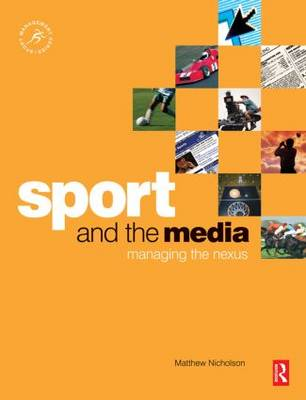 Sport and the Media: Managing the Nexus - Sport Management (Paperback)
