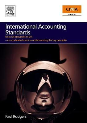 International Accounting Standards: from UK standards to IAS, an accelerated route to understanding the key principles of international accounting rules (Paperback)