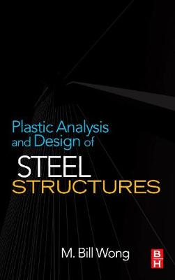 Plastic Analysis and Design of Steel Structures (Hardback)