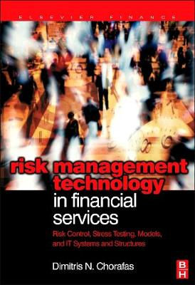 Risk Management Technology in Financial Services: Risk Control, Stress Testing, Models, and IT Systems and Structures (Hardback)