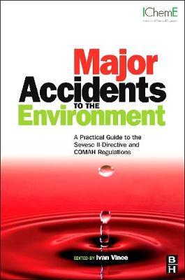 Major Accidents to the Environment: A Practical Guide to the Seveso II-Directive and COMAH Regulations (Hardback)