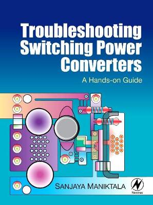 Troubleshooting Switching Power Converters: A Hands-on Guide (Hardback)