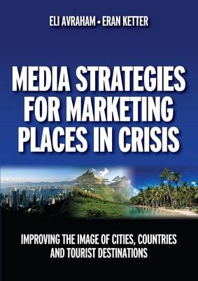 Media Strategies for Marketing Places in Crisis (Paperback)