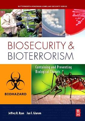 Biosecurity and Bioterrorism: Containing and Preventing Biological Threats (Hardback)