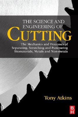 The Science and Engineering of Cutting: The Mechanics and Processes of Separating, Scratching and Puncturing Biomaterials, Metals and Non-metals (Paperback)