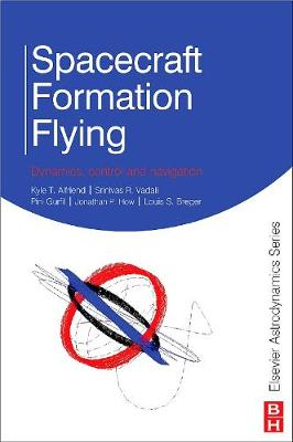 Spacecraft Formation Flying: Dynamics, Control and Navigation (Hardback)