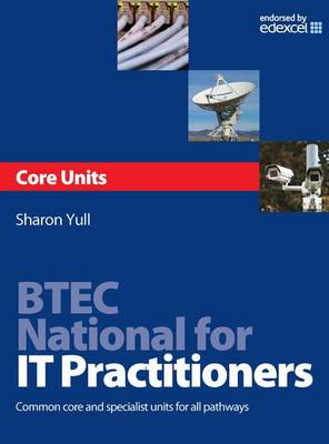 Btec National for IT Practitioners: Core Units: Common Core and Specialist Units for All Pathways (Paperback)