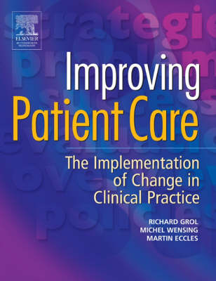 Improving Patient Care: The Implementation of Change in Clinical Practice (Paperback)