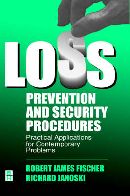 Loss Prevention and Security Procedures: Practical Applications for Contemporary Problems (Hardback)