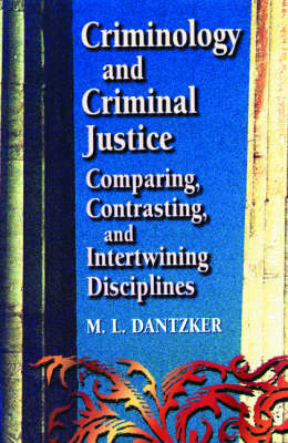 Criminology and Criminal Justice: Comparing, Contrasting, and Intertwining Disciplines (Paperback)