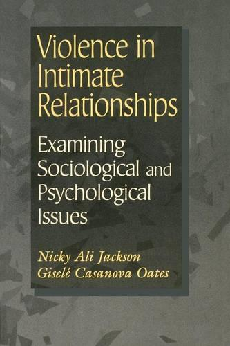 Violence in Intimate Relationships: Examining Sociological and Psychological Issues (Paperback)