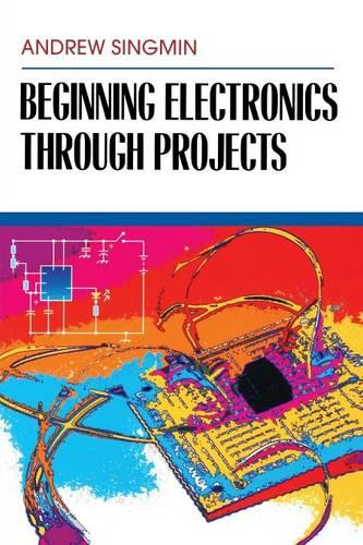 Beginning Electronics Through Projects (Paperback)