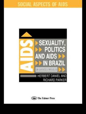 Sexuality, Politics and AIDS in Brazil: In Another World? - Social Aspects of AIDS (Paperback)
