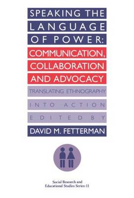 Speaking the Language of Power: Communication, Collaboration and Advocacy (Translating Ethnography into Action) (Paperback)