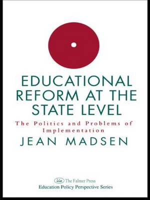 Educational Reform At The State Level: The Politics And Problems Of implementation (Hardback)