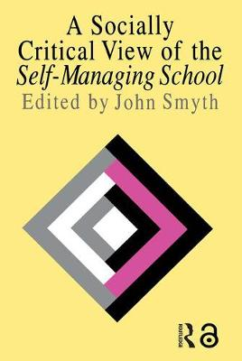 A Socially Critical View Of The Self-Managing School (Paperback)