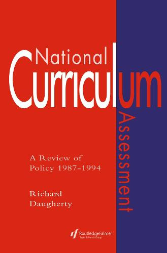 National Curriculum Assessment: A Review Of Policy 1987-1994 (Hardback)