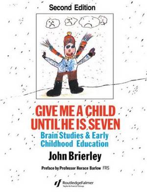 Give Me A Child Until He Is 7: Brain Studies And Early Childhood Education (Paperback)