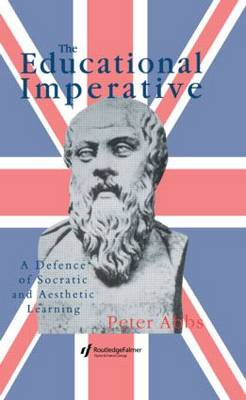 The Educational Imperative: A Defence Of Socratic And Aesthetic Learning (Hardback)