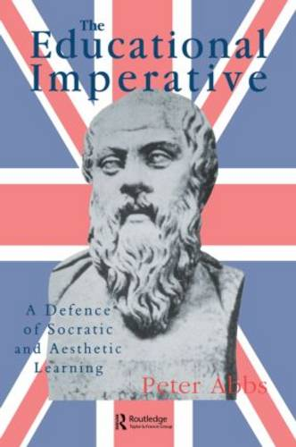 The Educational Imperative: A Defence Of Socratic And Aesthetic Learning (Paperback)