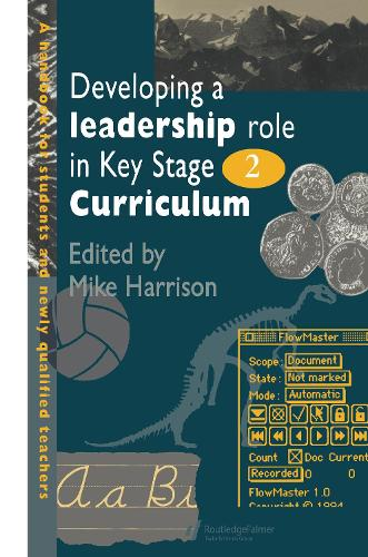 Developing A Leadership Role Within The Key Stage 2 Curriculum: A Handbook For Students And Newly Qualified Teachers (Hardback)