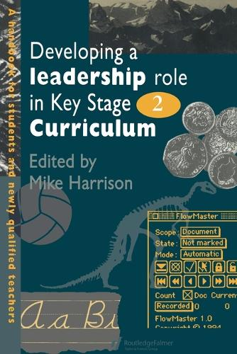 Developing A Leadership Role Within The Key Stage 2 Curriculum: A Handbook For Students And Newly Qualified Teachers (Paperback)