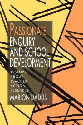 Passionate Enquiry and School Development: A Story about Teacher Action Research (Paperback)