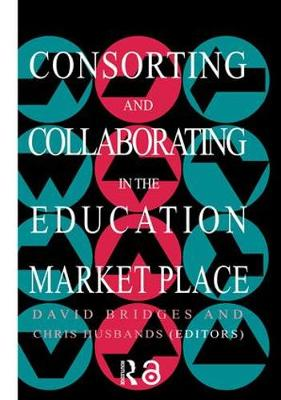 Consorting And Collaborating In The Education Market Place (Hardback)