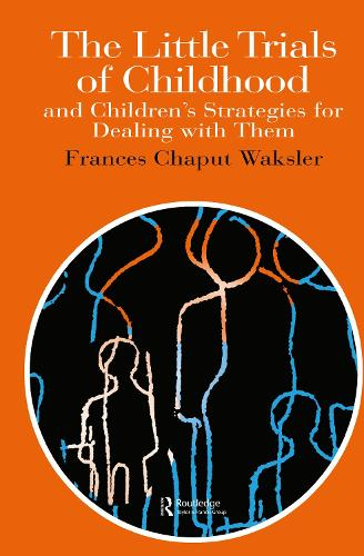 The Little Trials Of Childhood: And Children's Strategies For Dealing With Them (Hardback)