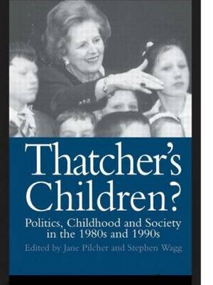 Thatcher's Children?: Politics, Childhood And Society In The 1980s And 1990s (Hardback)