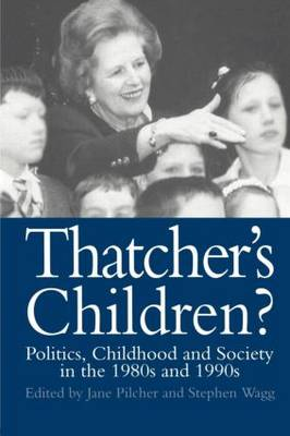 Thatcher's Children?: Politics, Childhood And Society In The 1980s And 1990s (Paperback)
