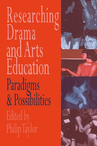 Researching drama and arts education: Paradigms and possibilities (Hardback)