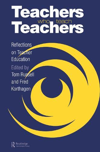 Teachers Who Teach Teachers: Reflections On Teacher Education (Hardback)