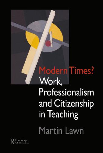 Modern Times?: Work, Professionalism and Citizenship in Teaching (Hardback)