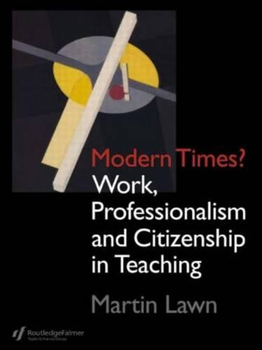 Modern Times?: Work, Professionalism and Citizenship in Teaching (Paperback)