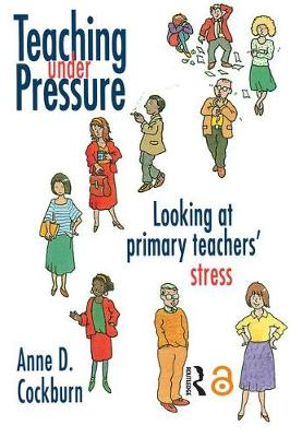 Teaching Under Pressure: Looking At Primary Teachers' Stress (Paperback)
