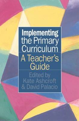 Implementing the Primary Curriculum: A Teacher's Guide (Hardback)