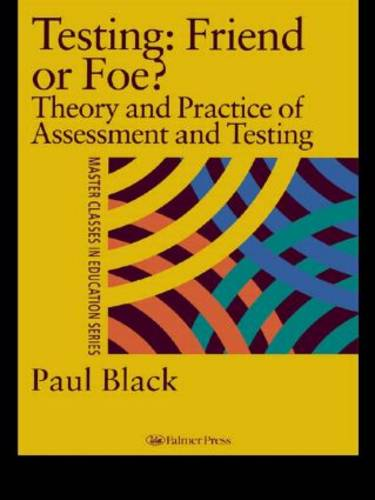 Testing: Friend or Foe?: Theory and Practice of Assessment and Testing (Paperback)