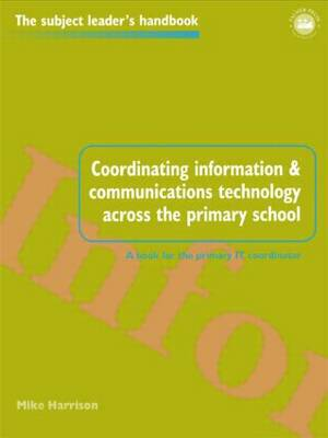 Coordinating information and communications technology across the primary school - Subject Leaders' Handbooks (Paperback)