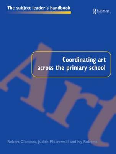 Coordinating Art Across the Primary School - Subject Leaders' Handbooks (Paperback)