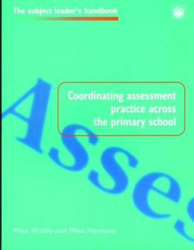 Coordinating Assessment Practice Across the Primary School - Subject Leaders' Handbooks (Paperback)