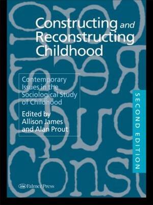 Constructing and Reconstructing Childhood: Contemporary Issues in the Sociological Study of Childhood (Hardback)