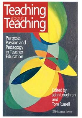 Teaching about Teaching: Purpose, Passion and Pedagogy in Teacher Education (Hardback)