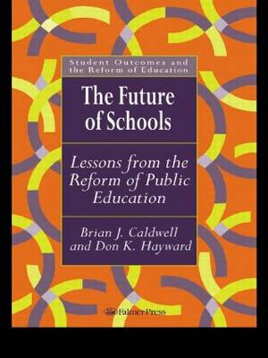 The Future Of Schools: Lessons From The Reform Of Public Education (Paperback)