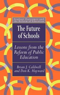 The Future Of Schools: Lessons From The Reform Of Public Education (Hardback)