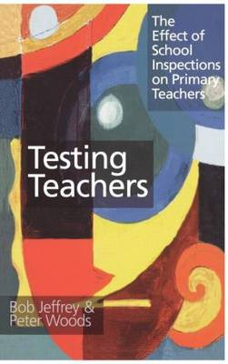 Testing Teachers: The Effects of Inspections on Primary Teachers (Hardback)