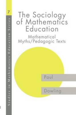 The Sociology of Mathematics Education: Mathematical Myths / Pedagogic Texts (Paperback)