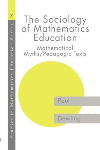The Sociology of Mathematics Education: Mathematical Myths / Pedagogic Texts (Paperback)